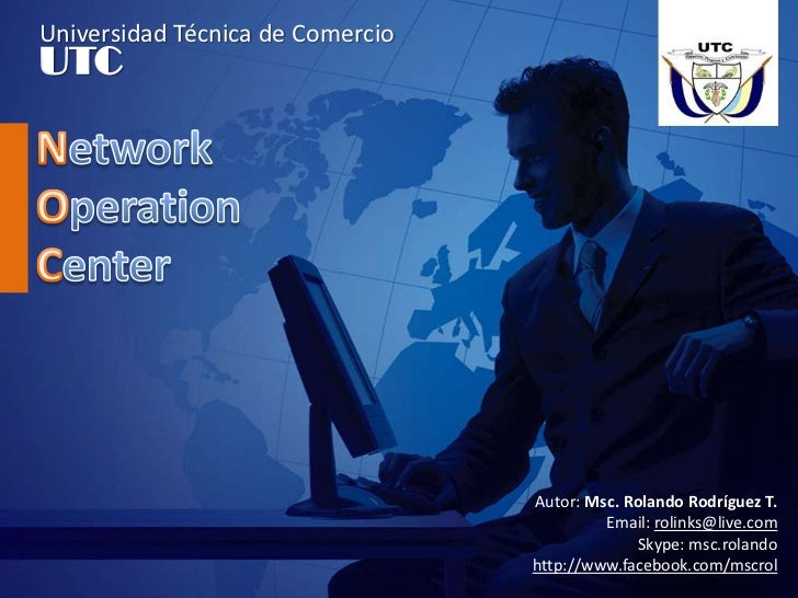 Universidad Técnica de Comercio<br />UTC<br />Network OperationCenter<br />Autor: Msc. Rolando Rodríguez T.<br />Email: ro...