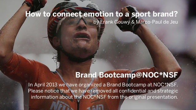 How to connect emotion to a sport brand? by Frank Gouwy & Marco-Paul de Jeu In April 2013 we have organized a Brand Bootca...