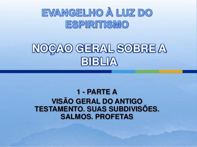 NOÇAO GERAL SOBRE ABIBLIA1 - PARTE AVISÃO GERAL DO ANTIGOTESTAMENTO. SUAS SUBDIVISÕES.SALMOS. PROFETAS