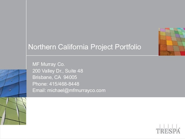 Northern California Project Portfolio MF Murray Co. 200 Valley Dr., Suite 48 Brisbane, CA 94005 Phone: 415/468-8448 Email:...