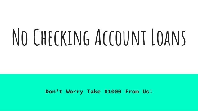 Loans Without Checking Account >> No Checking Account Loans For Ease Availability