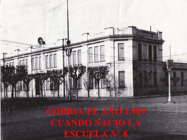 CORRIA EL AÑO 1.909 CUANDO NACIO LA ESCUELA N° 8