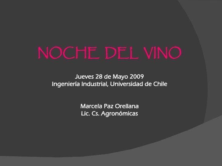 NOCHE DEL VINO         Jueves 28 de Mayo 2009 Ingeniería Industrial, Universidad de Chile           Marcela Paz Orellana  ...