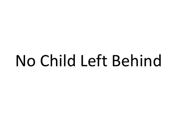 No Child Left Behind<br />