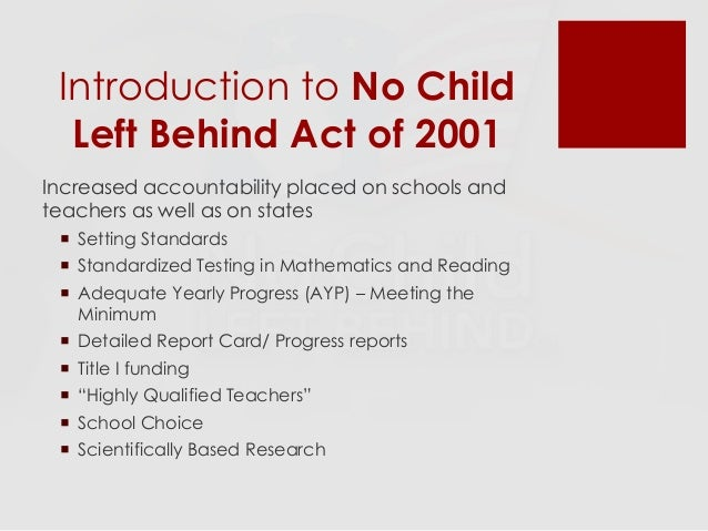the no child left behind act Under no child left behind, accountability has hinged entirely on standardized test scores, a single number that has been used to determine whether students graduate or teachers keep their jobs.