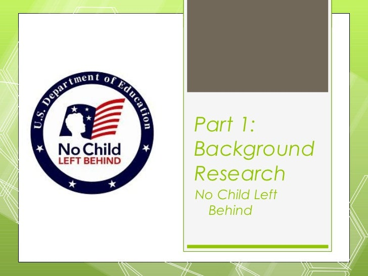 Part 1:BackgroundResearchNo Child Left Behind