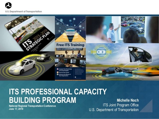 ITS PROFESSIONAL CAPACITY BUILDING PROGRAM National Regional Transportation Conference June 17, 2019 Michelle Noch ITS Joi...