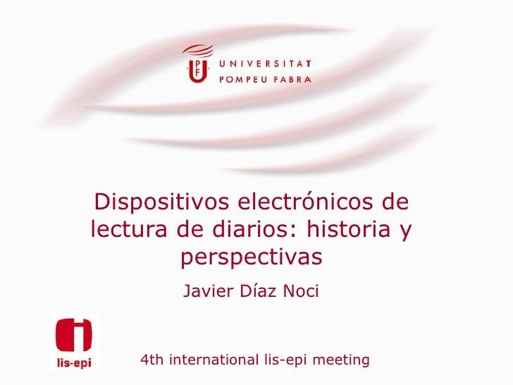 Dispositivos electrónicos de lectura de diarios: historia y         perspectivas           Javier Díaz Noci       4th inte...
