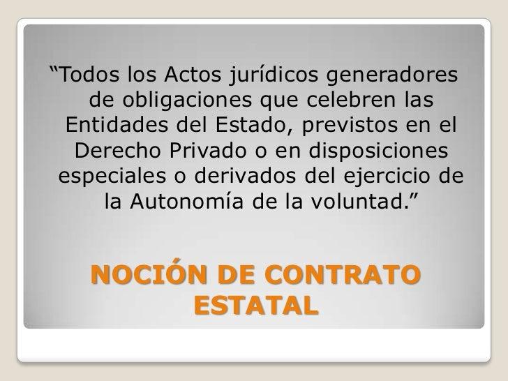 """""""Todos los Actos jurídicos generadores    de obligaciones que celebren las  Entidades del Estado, previstos en el   Derech..."""