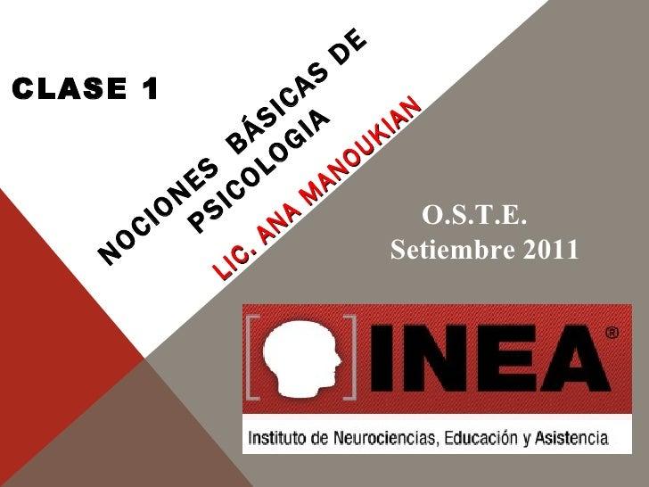 NOCIONES  BÁSICAS DE  PSICOLOGIA LIC. ANA MANOUKIAN O.S.T.E.  Setiembre 2011 CLASE 1