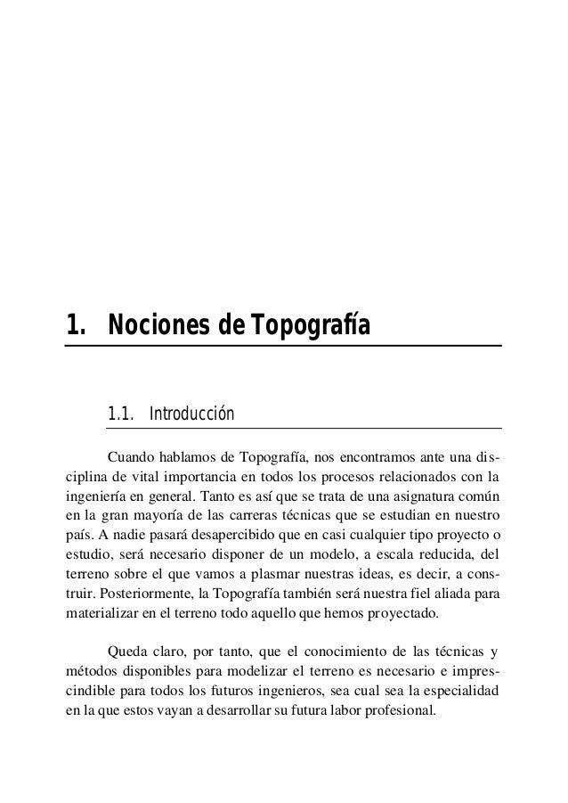 1. Nociones de Topografía 1.1. Introducción Cuando hablamos de Topografía, nos encontramos ante una dis- ciplina de vital ...