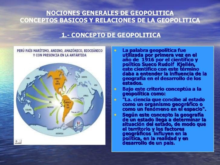 NOCIONES GENERALES DE GEOPOLITICA CONCEPTOS BASICOS Y RELACIONES DE LA GEOPOLITICA  1.- CONCEPTO DE GEOPOLITICA <ul><li>La...