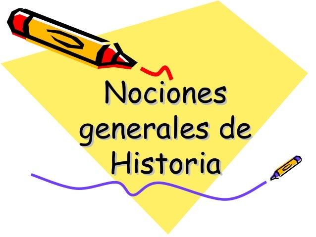 NocionesNociones generales degenerales de HistoriaHistoria