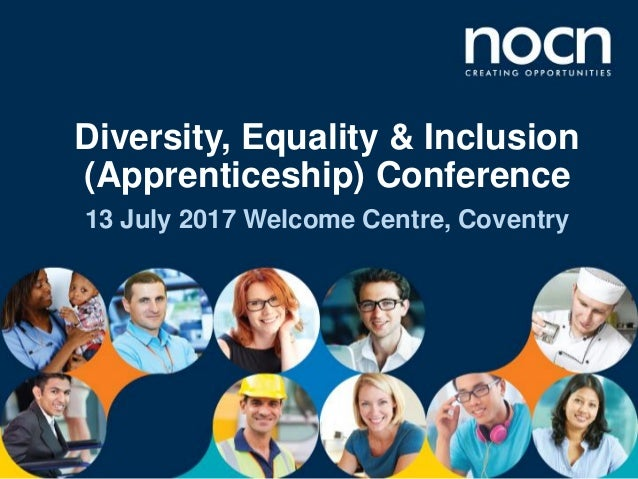 Diversity, Equality & Inclusion (Apprenticeship) Conference 13 July 2017 Welcome Centre, Coventry