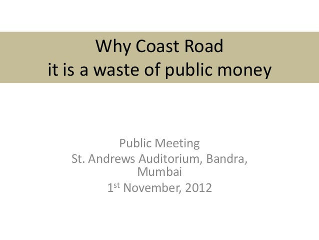 Why Coast Road it is a waste of public money Public Meeting St. Andrews Auditorium, Bandra, Mumbai 1st November, 2012