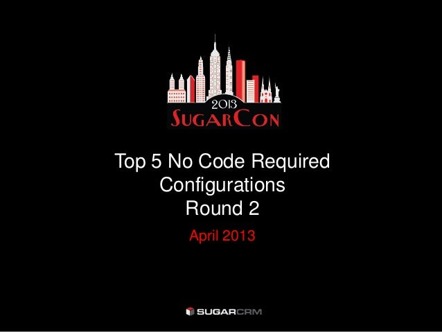 Top 5 No Code RequiredConfigurationsRound 2April 2013