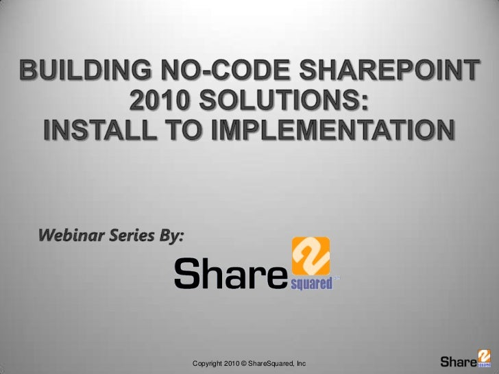 Building No-code SharePoint 2010 solutions:Install to Implementation<br />Webinar Series By:<br />