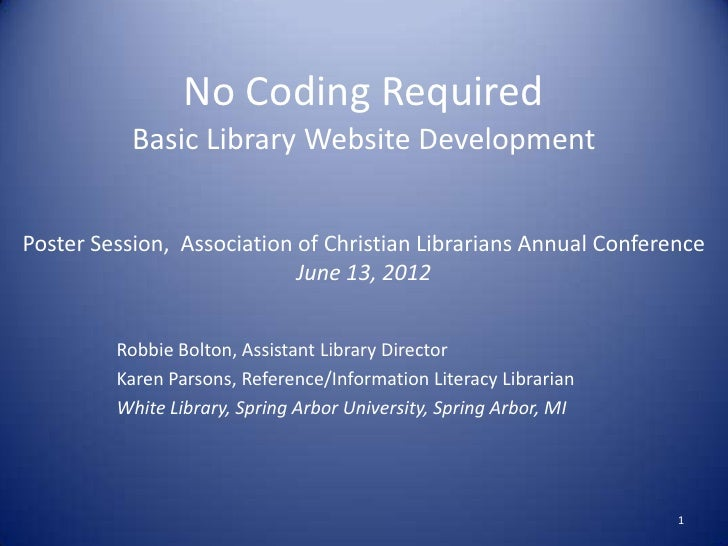 No Coding Required           Basic Library Website DevelopmentPoster Session, Association of Christian Librarians Annual C...