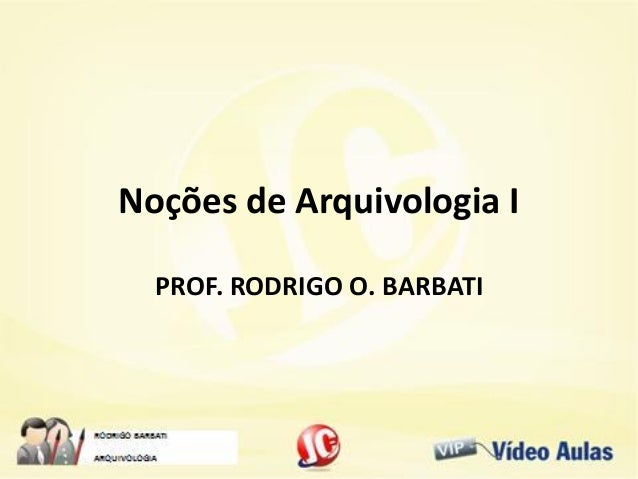 Noções de Arquivologia IPROF. RODRIGO O. BARBATI