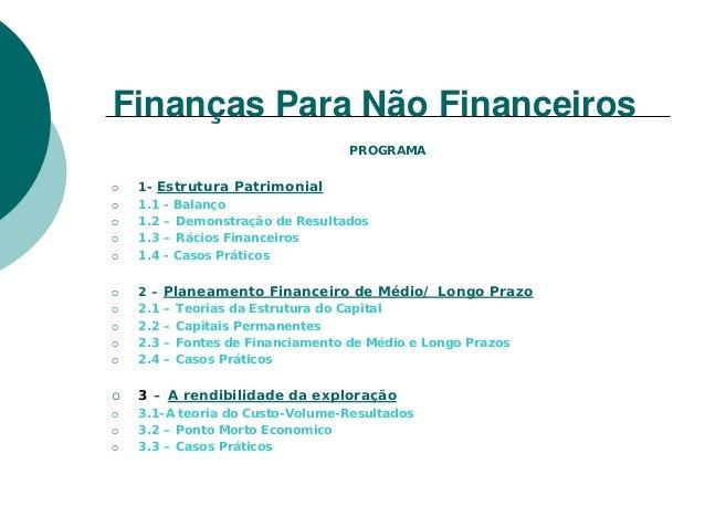Finanças Para Não Financeiros                                   PROGRAMA 1- Estrutura Patrimonial 1.1 - Balanço 1.2 – Demo...