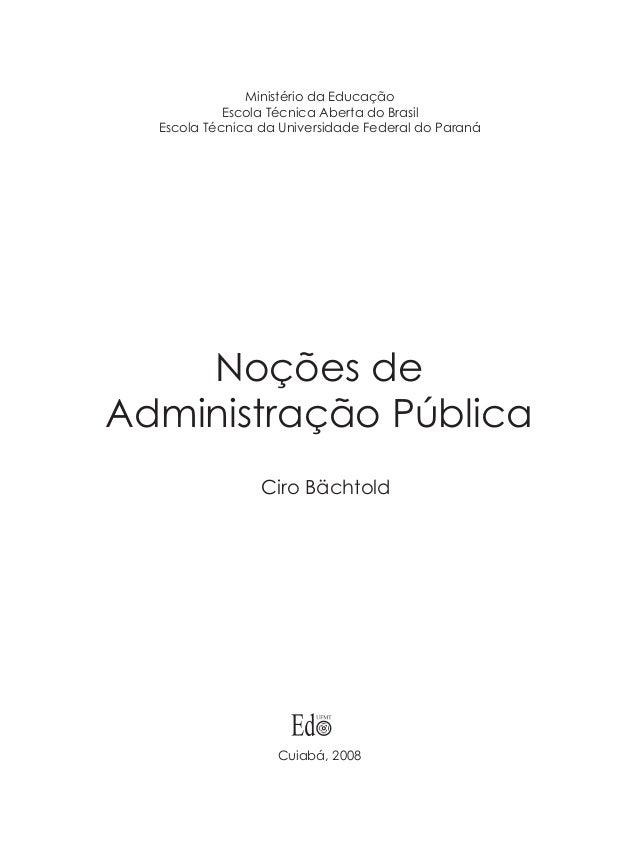 Noções de Administração Pública Ciro Bächtold Cuiabá, 2008 Ministério da Educação Escola Técnica Aberta do Brasil Escola T...