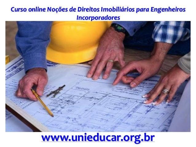 Curso online Noções de Direitos Imobiliários para Engenheiros Incorporadores www.unieducar.org.br