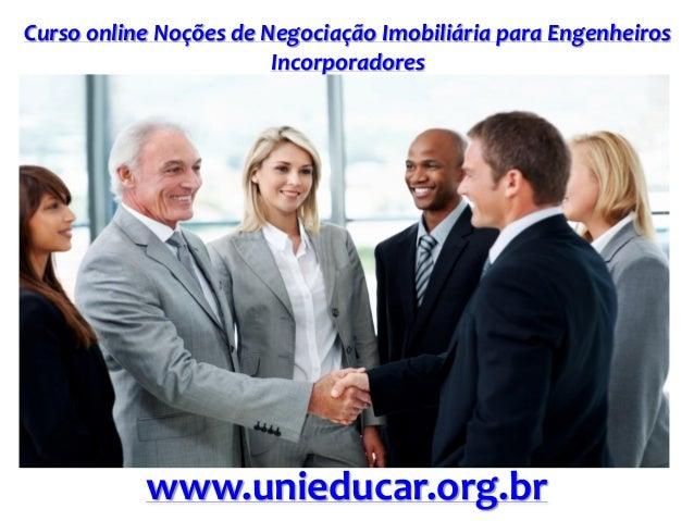 Curso online Noções de Negociação Imobiliária para Engenheiros Incorporadores www.unieducar.org.br