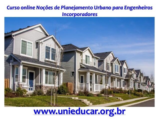 Curso online Noções de Planejamento Urbano para Engenheiros Incorporadores www.unieducar.org.br