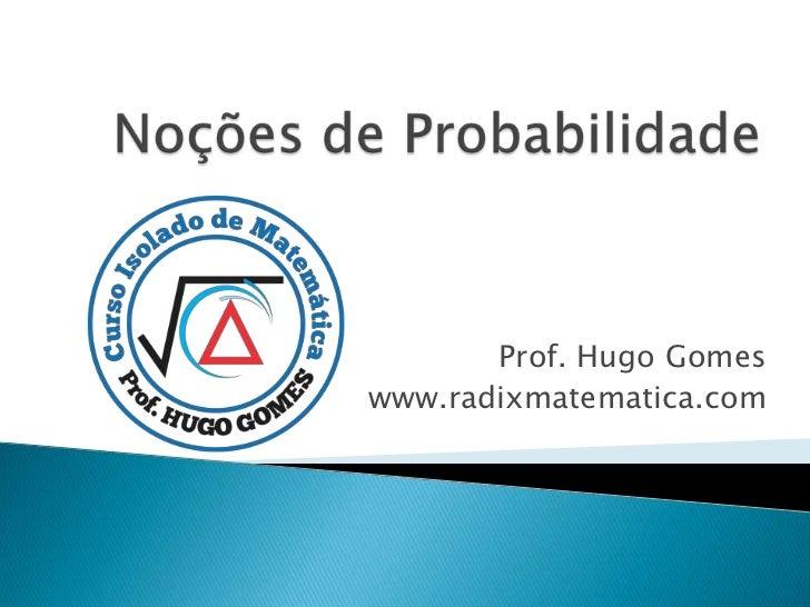 Prof. Hugo Gomeswww.radixmatematica.com