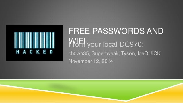 FREE PASSWORDS AND  FWroIFmI !your local DC970:  ch0wn35, Supertweak, Tyson, IceQUICK  November 12, 2014