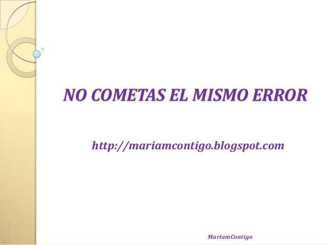 NO COMETAS EL MISMO ERRORhttp://mariamcontigo.blogspot.comMariamContigo