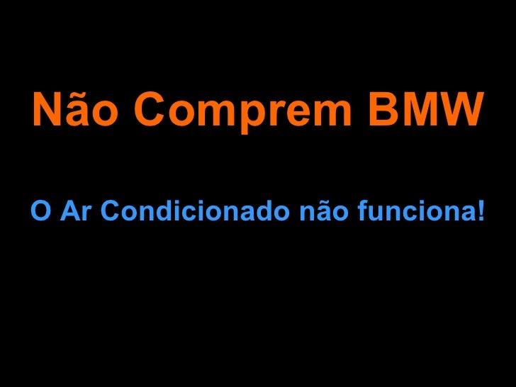 Não Comprem BMW O Ar Condicionado não funciona!