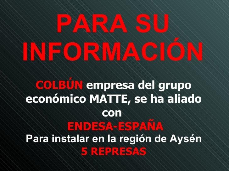 PARA SU INFORMACIÓN COLBÚN  empresa del grupo económico MATTE, se ha aliado con  ENDESA-ESPAÑA Para  instalar en la región...