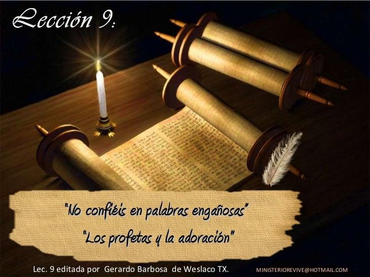 """"""" No confiéis en palabras engañosas""""  """" Los profetas y la adoración"""" Lec. 9  editada   por   Gerardo Barbosa  de Wesl..."""