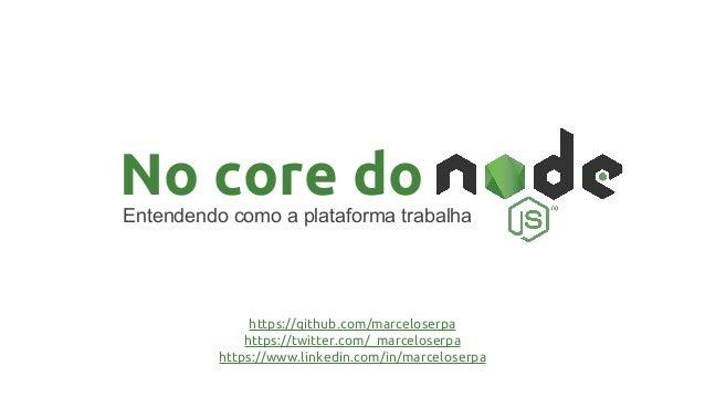 No core doEntendendo como a plataforma trabalha https://github.com/marceloserpa https://twitter.com/_marceloserpa https://...