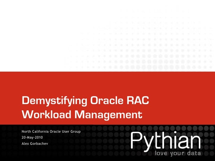Demystifying Oracle RAC Workload Management North California Oracle User Group 20-May-2010 Alex Gorbachev
