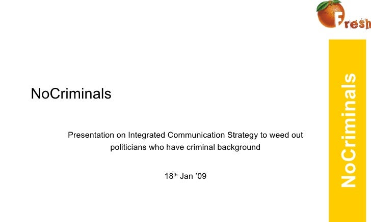 NoCriminals Presentation on Integrated Communication Strategy to weed out politicians who have criminal background 18 th  ...