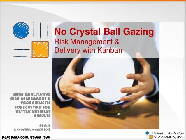 No Crystal Ball Gazing Risk Management & Delivery with Kanban  Using qualitative risk assessment & probabilistic forecasti...