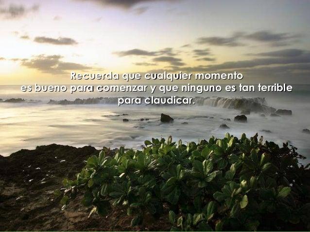 Recuerda que cualquier momentoRecuerda que cualquier momento es bueno para comenzar y que ninguno es tan terriblees bueno ...