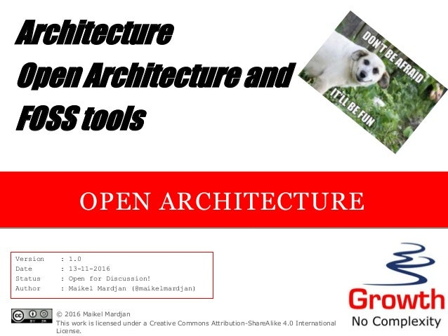 OPEN ARCHITECTURE Architecture Open Architecture and FOSS tools Version : 1.0 Date : 13-11-2016 Status : Open for Discussi...