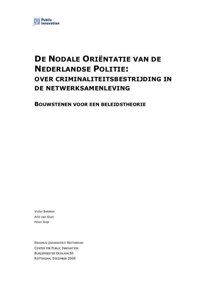 DE NODALE ORIËNTATIE VAN DENEDERLANDSE POLITIE:OVER CRIMINALITEITSBESTRIJDING INDE NETWERKSAMENLEVINGBOUWSTENEN VOOR EEN B...