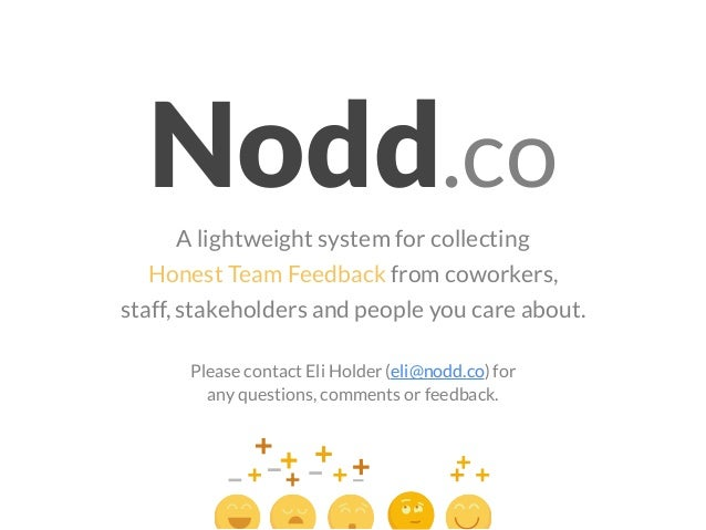 Nodd.co A lightweight system for collecting Honest Team Feedback from coworkers, staff, stakeholders and people you care a...