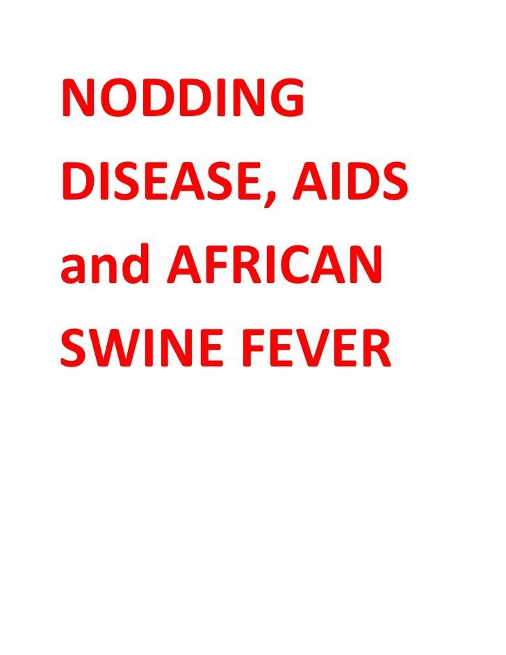 NODDINGDISEASE, AIDSand AFRICANSWINE FEVER