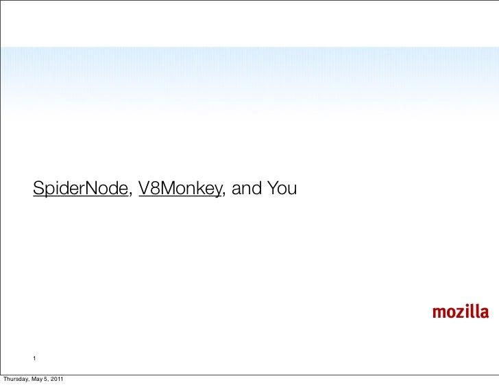 SpiderNode, V8Monkey, and You                                          mozilla          1Thursday, May 5, 2011