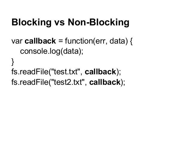 "Blocking vs Non-Blocking var callback = function(err, data) { console.log(data); } fs.readFile(""test.txt"", callback); fs.r..."