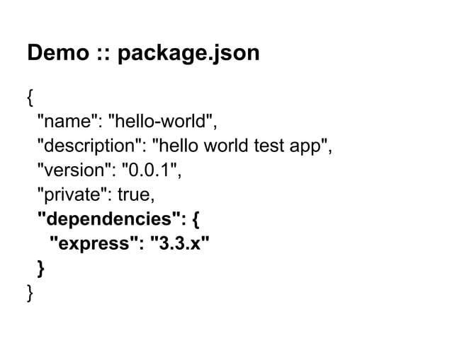 "Demo :: package.json { ""name"": ""hello-world"", ""description"": ""hello world test app"", ""version"": ""0.0.1"", ""private"": true, ..."