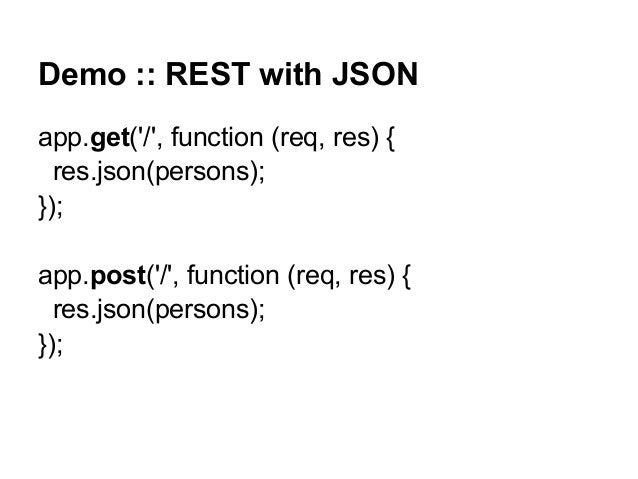 Demo :: REST with JSON app.get('/', function (req, res) { res.json(persons); }); app.post('/', function (req, res) { res.j...