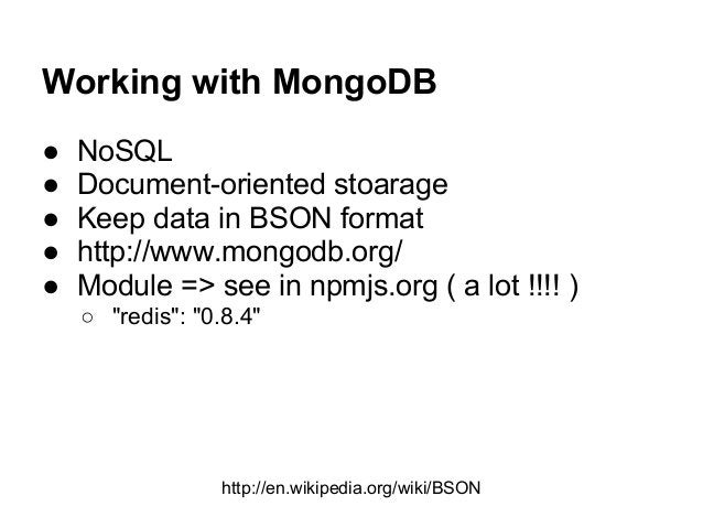 Working with MongoDB ● NoSQL ● Document-oriented stoarage ● Keep data in BSON format ● http://www.mongodb.org/ ● Module =>...