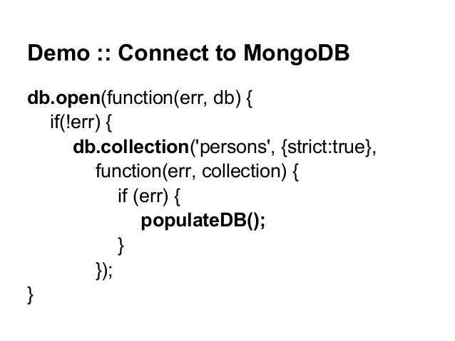 Demo :: Connect to MongoDB db.open(function(err, db) { if(!err) { db.collection('persons', {strict:true}, function(err, co...
