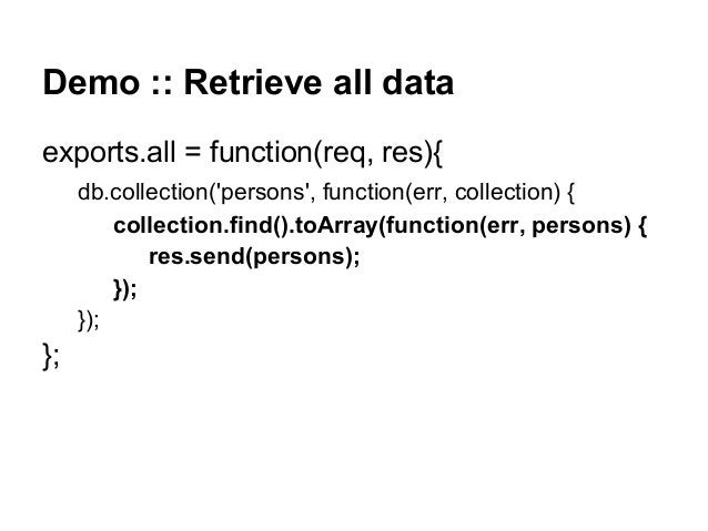 Demo :: Retrieve all data exports.all = function(req, res){ db.collection('persons', function(err, collection) { collectio...